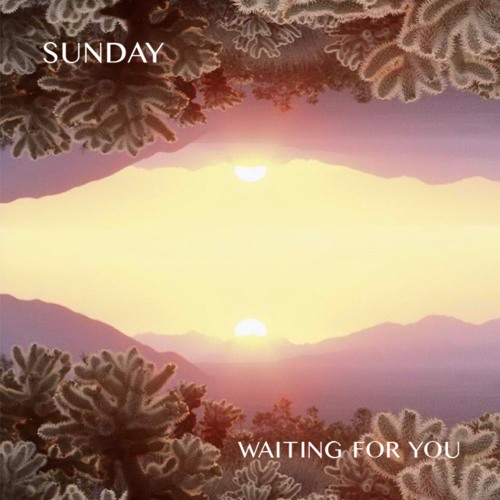 "Sunday: ""Waiting For You"""