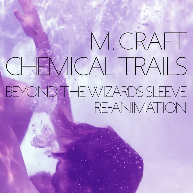 "M. Craft: ""Chemical Trails (Beyond The Wizards Sleeve Re-Animation)"""