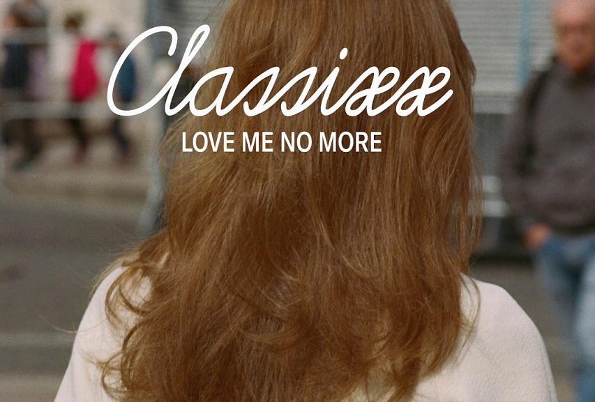 """Classixx: """"Love Me No More"""""""