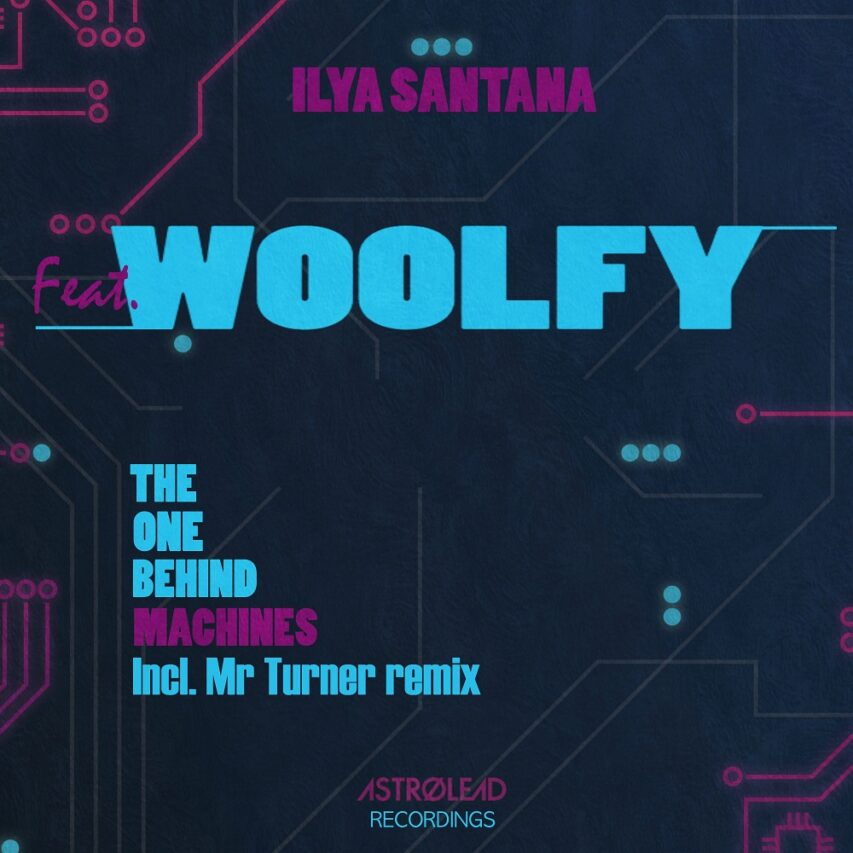 "Ilya Santana feat. Woolfy: ""The One Behind Machines"""