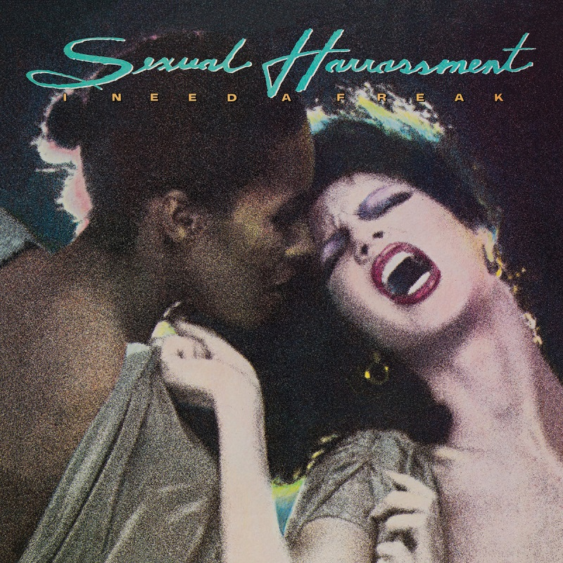 "Reissue | Sexual Harrassment: ""I Need A Freak"""